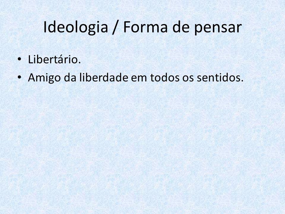 Ideologia / Forma de pensar Libertário. Amigo da liberdade em todos os sentidos.