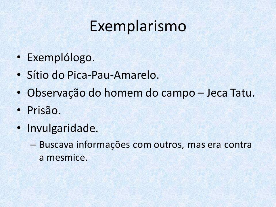 Exemplarismo Exemplólogo. Sítio do Pica-Pau-Amarelo. Observação do homem do campo – Jeca Tatu. Prisão. Invulgaridade. – Buscava informações com outros