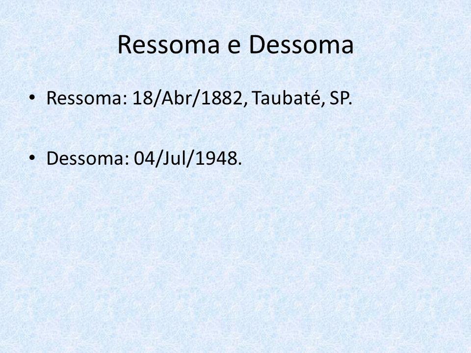 Ressoma e Dessoma Ressoma: 18/Abr/1882, Taubaté, SP. Dessoma: 04/Jul/1948.