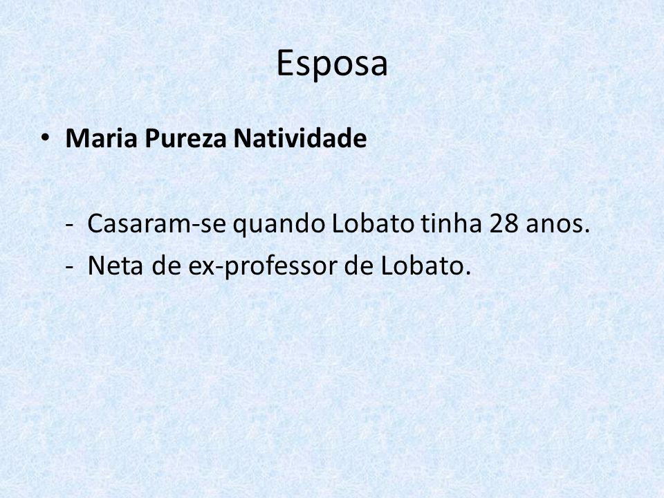 Esposa Maria Pureza Natividade - Casaram-se quando Lobato tinha 28 anos. - Neta de ex-professor de Lobato.