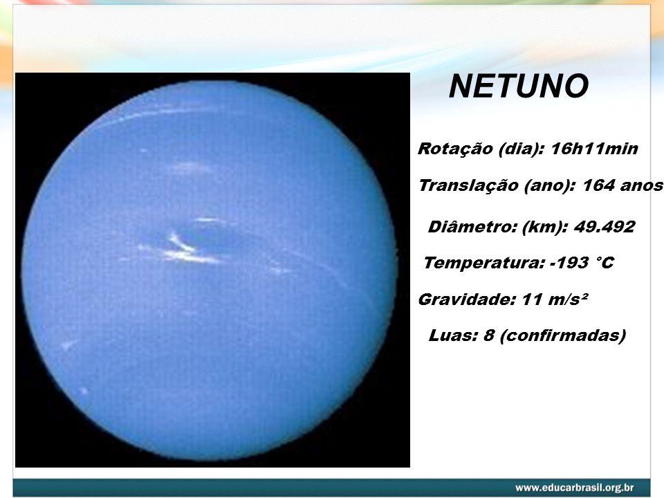 NETUNO Rotação (dia): 16h11min Diâmetro: (km): 49.492 Temperatura: -193 °C Gravidade: 11 m/s² Translação (ano): 164 anos Luas: 8 (confirmadas)