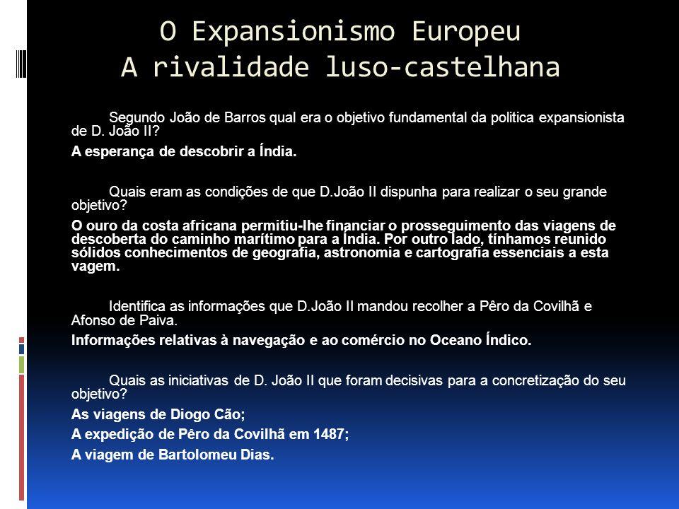 O Expansionismo Europeu A rivalidade luso-castelhana Segundo João de Barros qual era o objetivo fundamental da politica expansionista de D.