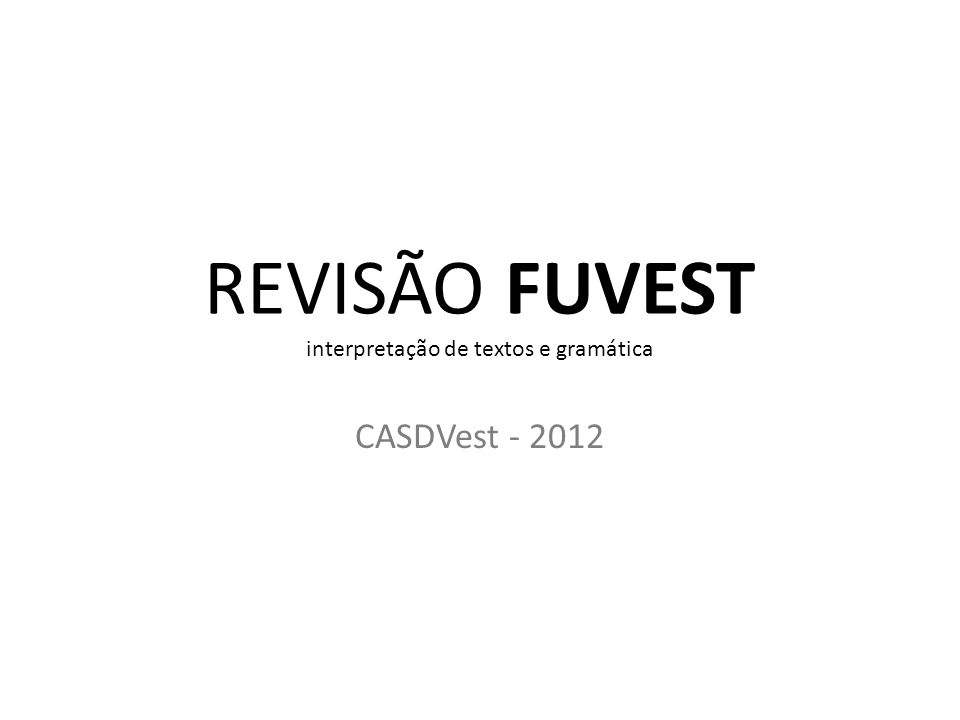 REVISÃO FUVEST interpretação de textos e gramática CASDVest - 2012