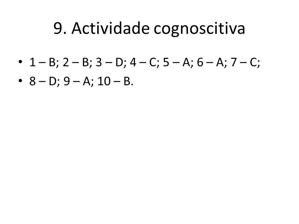 9. Actividade cognoscitiva 1 – B; 2 – B; 3 – D; 4 – C; 5 – A; 6 – A; 7 – C; 8 – D; 9 – A; 10 – B.