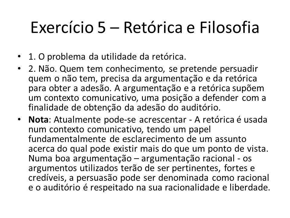 Exercício 5 – Retórica e Filosofia 1.O problema da utilidade da retórica.