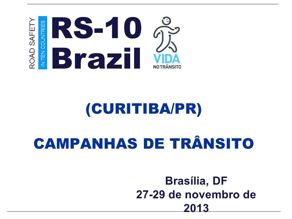 Brasília, DF 27-29 de novembro de 2013 (CURITIBA/PR) CAMPANHAS DE TRÂNSITO Brazil ROAD SAFETY IN TEN COUNTRIES RS-10