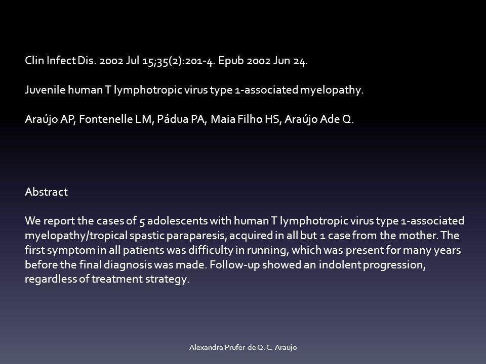 Clin Infect Dis. 2002 Jul 15;35(2):201-4. Epub 2002 Jun 24. Juvenile human T lymphotropic virus type 1-associated myelopathy. Araújo AP, Fontenelle LM