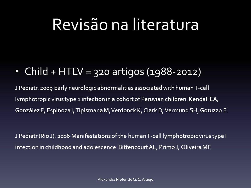 Revisão na literatura Child + HTLV = 320 artigos (1988-2012) J Pediatr. 2009 Early neurologic abnormalities associated with human T-cell lymphotropic