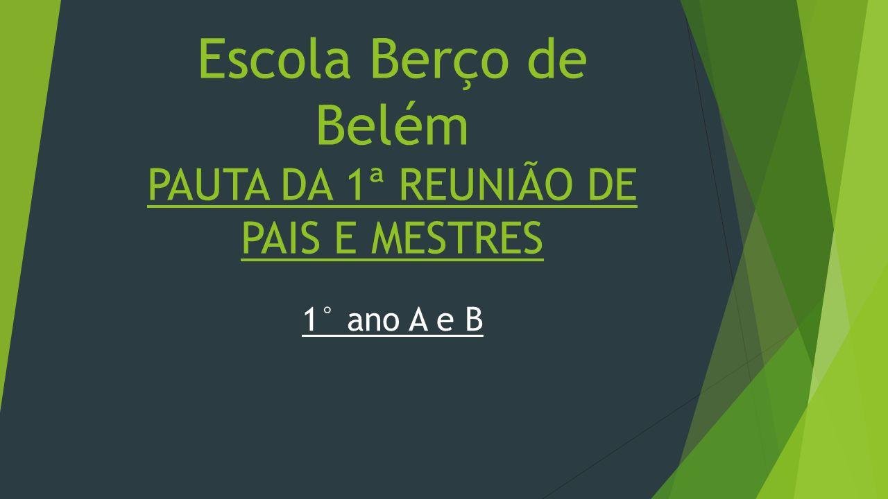 Escola Berço de Belém PAUTA DA 1ª REUNIÃO DE PAIS E MESTRES 1° ano A e B