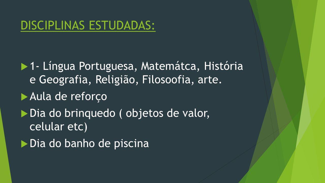DISCIPLINAS ESTUDADAS: 1- Língua Portuguesa, Matemátca, História e Geografia, Religião, Filosoofia, arte. Aula de reforço Dia do brinquedo ( objetos d