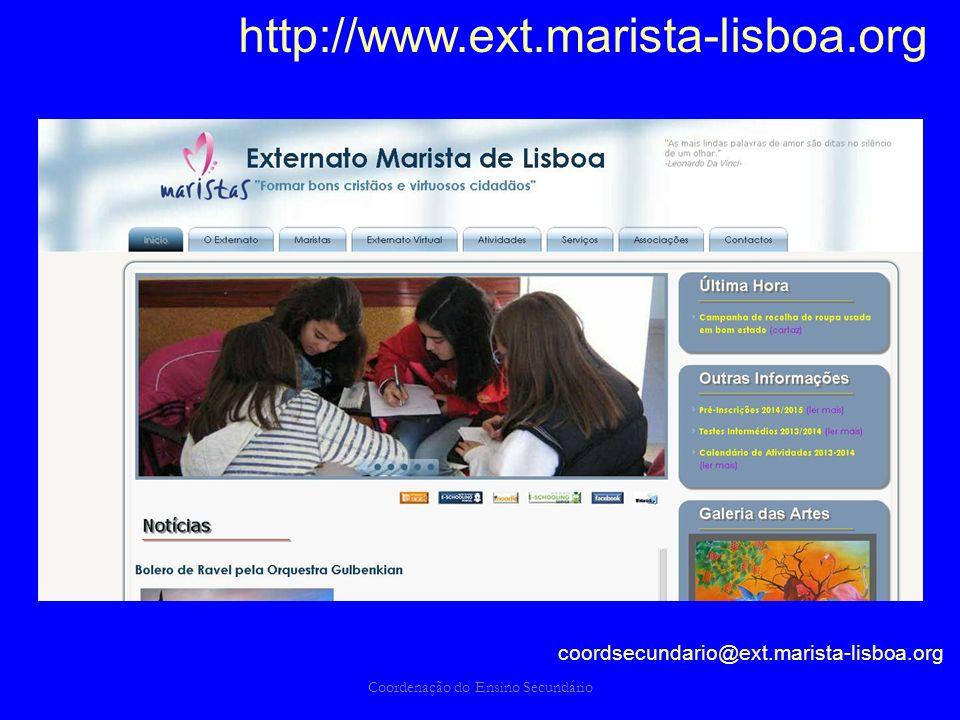 Coordenação do Ensino Secundário coordsecundario@ext.marista-lisboa.org http://www.ext.marista-lisboa.org
