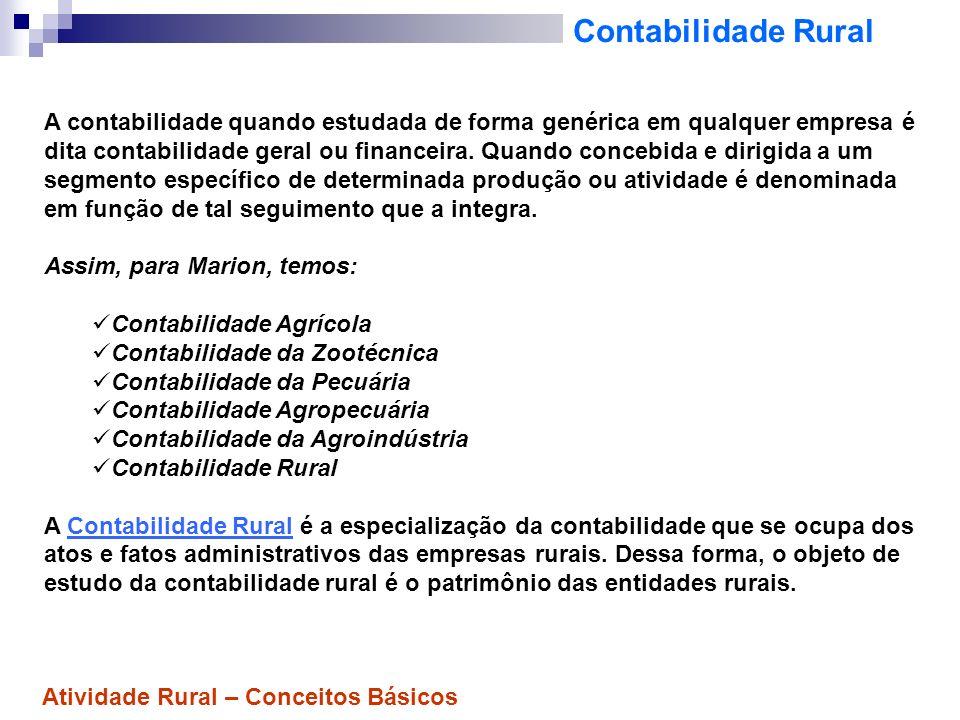 Contabilidade Rural A contabilidade quando estudada de forma genérica em qualquer empresa é dita contabilidade geral ou financeira. Quando concebida e