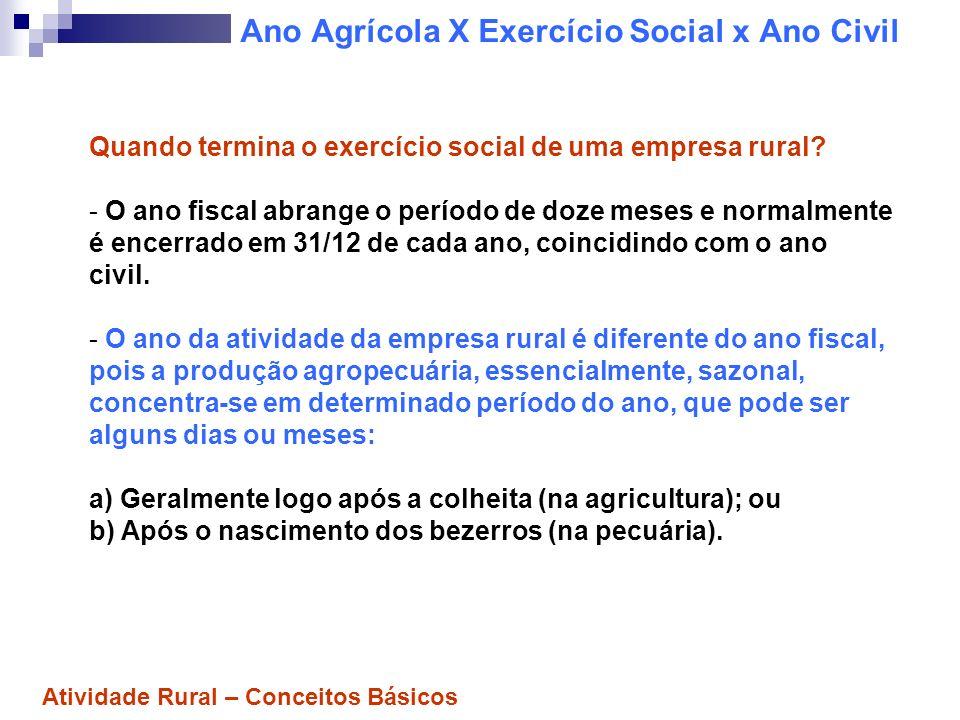 Ano Agrícola X Exercício Social x Ano Civil Quando termina o exercício social de uma empresa rural? - O ano fiscal abrange o período de doze meses e n