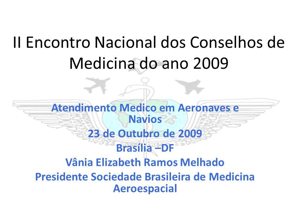 II Encontro Nacional dos Conselhos de Medicina do ano 2009 Atendimento Medico em Aeronaves e Navios 23 de Outubro de 2009 Brasília –DF Vânia Elizabeth