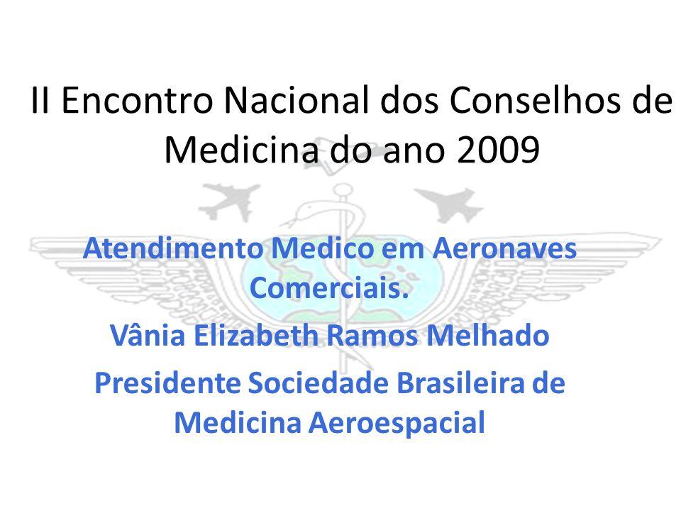 II Encontro Nacional dos Conselhos de Medicina do ano 2009 Atendimento Medico em Aeronaves Comerciais. Vânia Elizabeth Ramos Melhado Presidente Socied