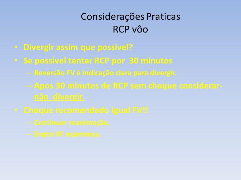 Divergir assim que possivel? Se possivel tentar RCP por 30 minutos – Reversão FV é indicação clara para divergir. – Apos 30 minutes de RCP sem choque