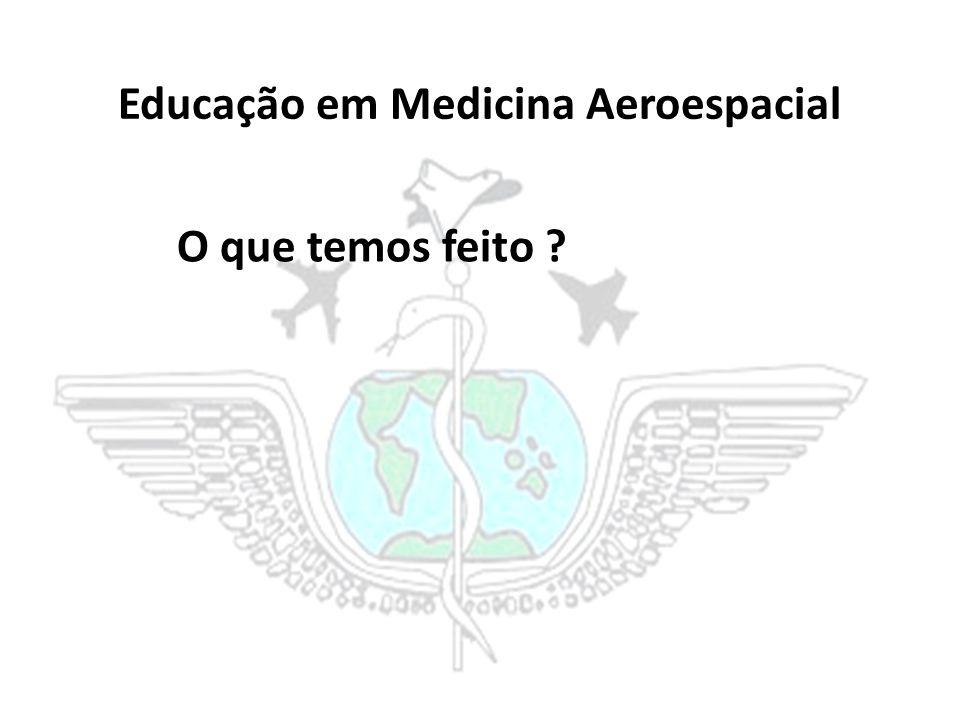Educação em Medicina Aeroespacial O que temos feito ?
