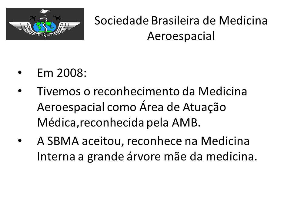 Sociedade Brasileira de Medicina Aeroespacial Em 2008: Tivemos o reconhecimento da Medicina Aeroespacial como Área de Atuação Médica,reconhecida pela
