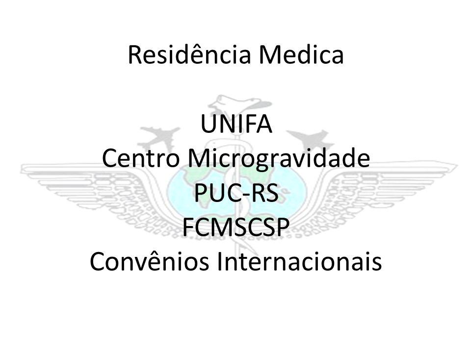 Residência Medica UNIFA Centro Microgravidade PUC-RS FCMSCSP Convênios Internacionais