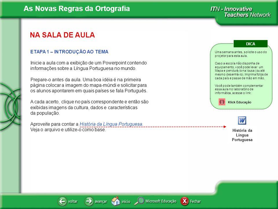 As Novas Regras da Ortografia NA SALA DE AULA ETAPA 2 – PROPOSTA DE TRABALHO Pergunte aos alunos se já ouviram falar da Reforma Ortográfica.