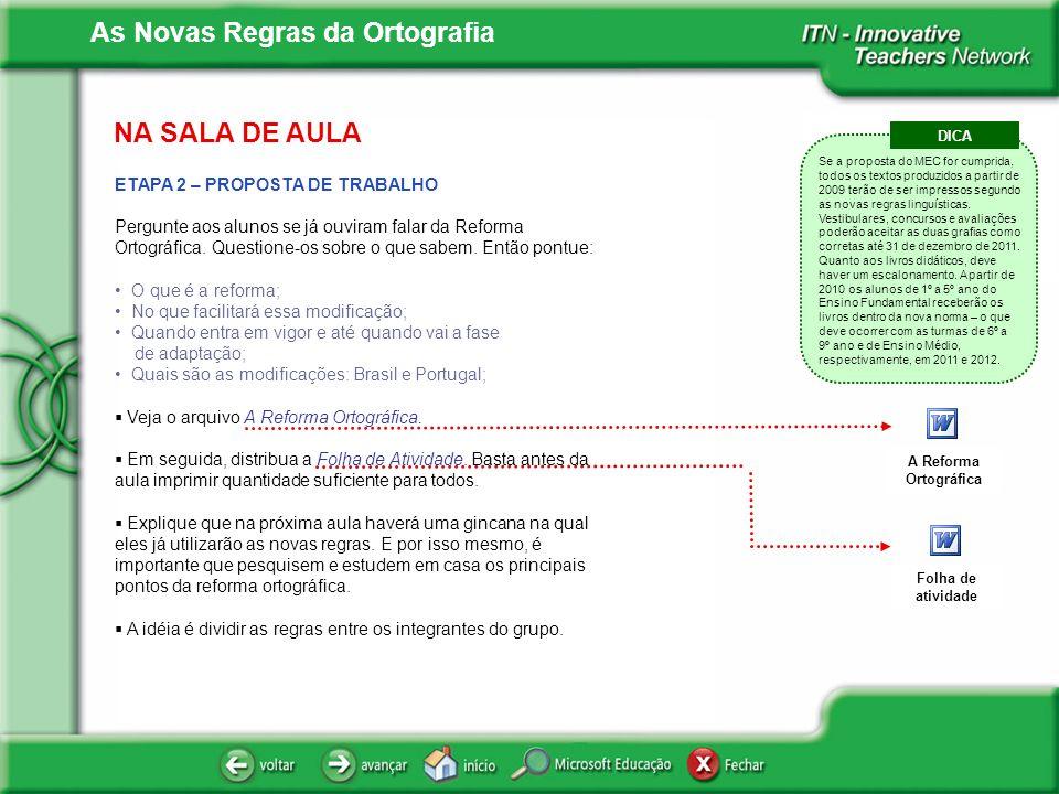 As Novas Regras da Ortografia NA SALA DE AULA ETAPA 3 – GINCANA Peça que os alunos se reúnam em grupos de no máximo 5 integrantes.