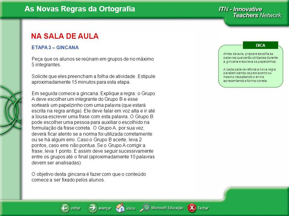 As Novas Regras da Ortografia NA SALA DE AULA ETAPA 3 – GINCANA Peça que os alunos se reúnam em grupos de no máximo 5 integrantes. Solicite que eles p