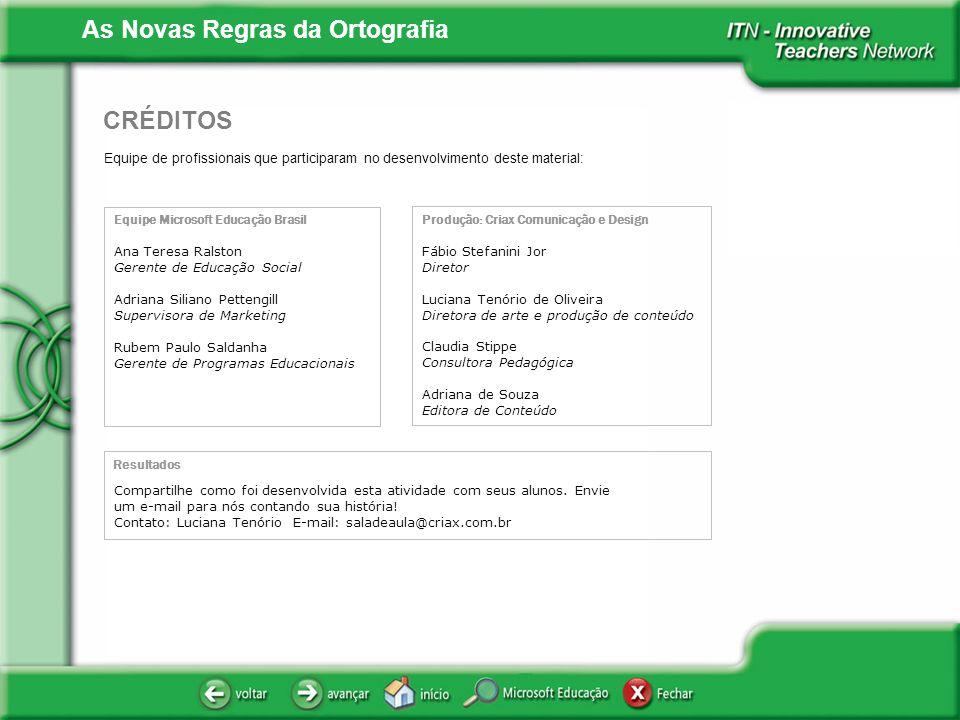 As Novas Regras da Ortografia Equipe de profissionais que participaram no desenvolvimento deste material: CRÉDITOS Equipe Microsoft Educação Brasil An