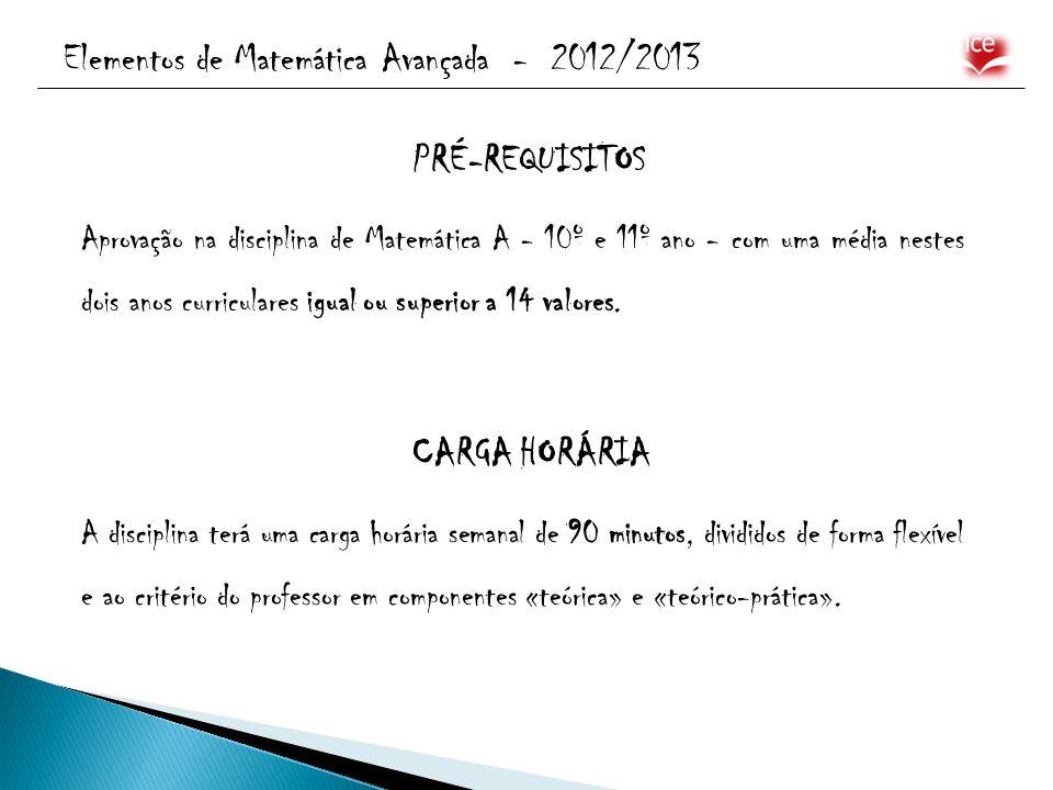Elementos de Matemática Avançada - 2012/2013 PRÉ-REQUISITOS CARGA HORÁRIA Aprovação na disciplina de Matemática A - 10º e 11º ano - com uma média nest