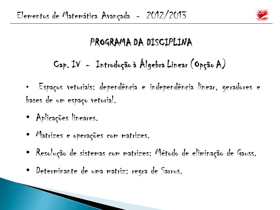 Elementos de Matemática Avançada - 2012/2013 Cap. IV - Introdução à Álgebra Linear (Opção A) Espaços vetoriais: dependência e independência linear, ge