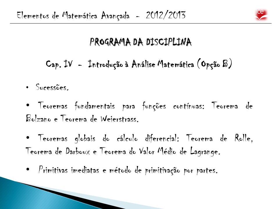 Elementos de Matemática Avançada - 2012/2013 Cap. IV - Introdução à Análise Matemática (Opção B) Sucessões. Teoremas fundamentais para funções contínu