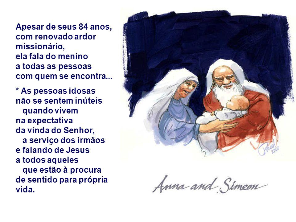 + A Profetisa Ana: outra pessoa idosa, de 84 anos...