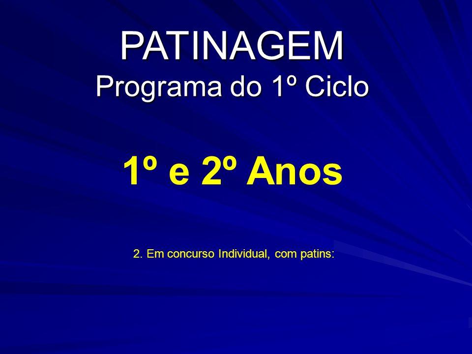 PATINAGEM Programa do 1º Ciclo 1º e 2º Anos 2. Em concurso Individual, com patins: