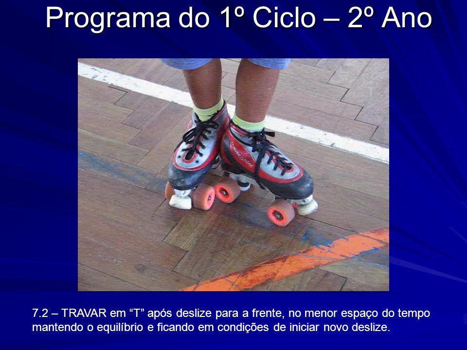 Programa do 1º Ciclo – 2º Ano 7.2 – TRAVAR em T após deslize para a frente, no menor espaço do tempo mantendo o equilíbrio e ficando em condições de i