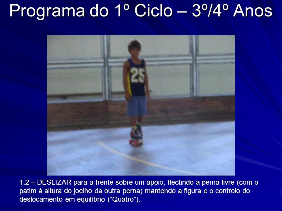Programa do 1º Ciclo – 3º/4º Anos 1.2 – DESLIZAR para a frente sobre um apoio, flectindo a perna livre (com o patim à altura do joelho da outra perna)