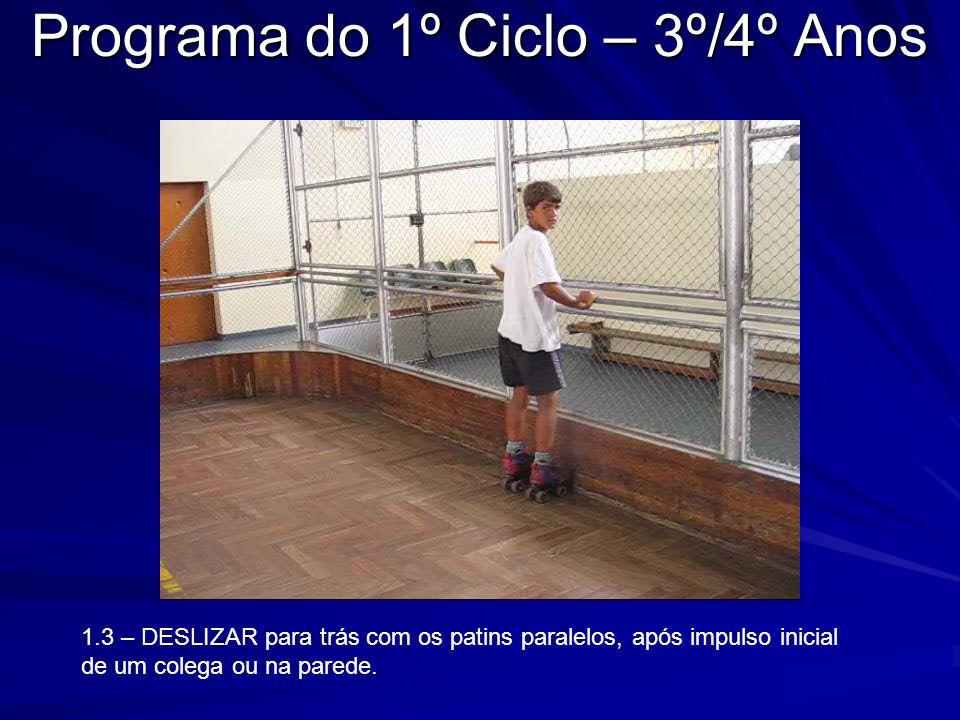 Programa do 1º Ciclo – 3º/4º Anos 1.3 – DESLIZAR para trás com os patins paralelos, após impulso inicial de um colega ou na parede.