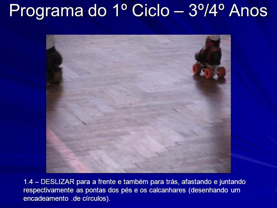 Programa do 1º Ciclo – 3º/4º Anos 1.4 – DESLIZAR para a frente e também para trás, afastando e juntando respectivamente as pontas dos pés e os calcanh