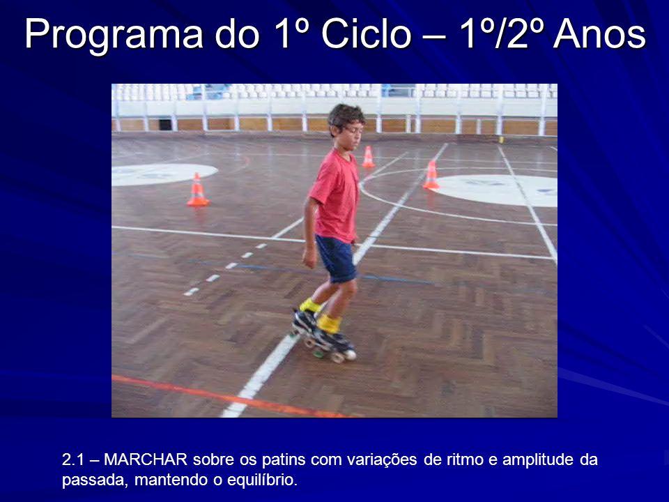 2.1 – MARCHAR sobre os patins com variações de ritmo e amplitude da passada, mantendo o equilíbrio. Programa do 1º Ciclo – 1º/2º Anos