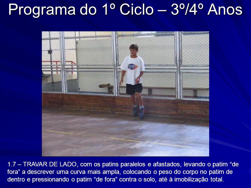 Programa do 1º Ciclo – 3º/4º Anos 1.7 – TRAVAR DE LADO, com os patins paralelos e afastados, levando o patim de fora a descrever uma curva mais ampla,