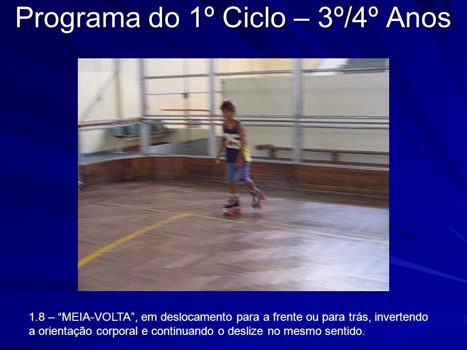 Programa do 1º Ciclo – 3º/4º Anos 1.8 – MEIA-VOLTA, em deslocamento para a frente ou para trás, invertendo a orientação corporal e continuando o desli