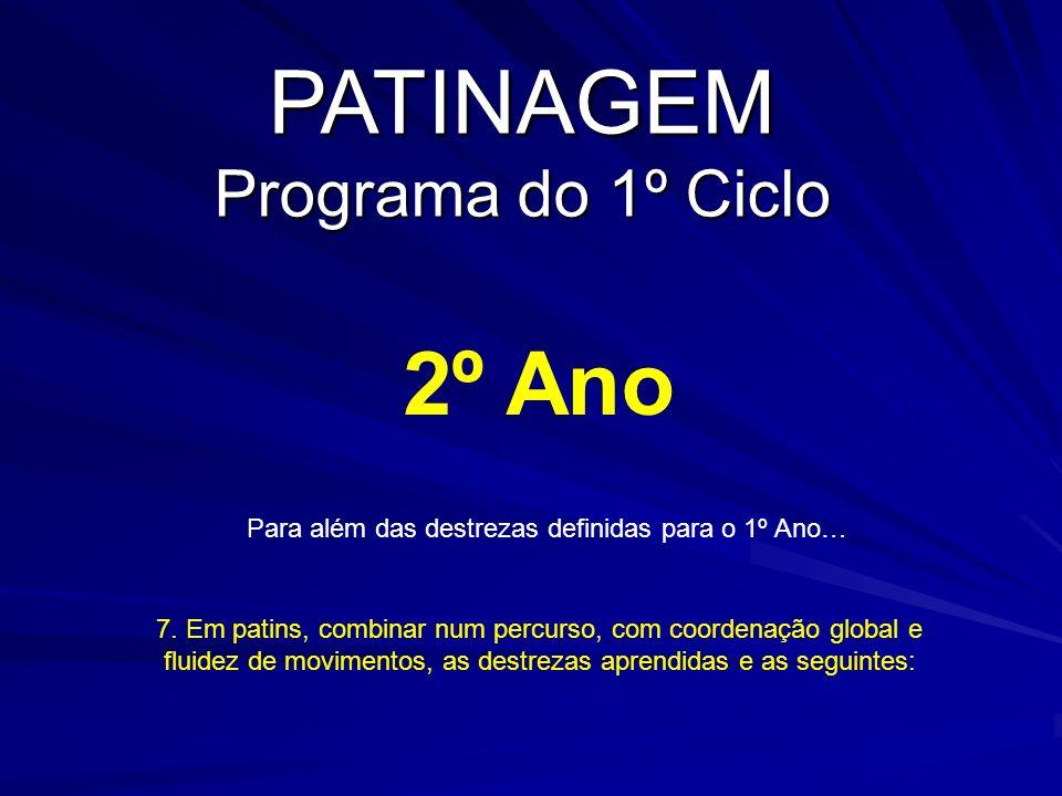 PATINAGEM Programa do 1º Ciclo 2º Ano 7. Em patins, combinar num percurso, com coordenação global e fluidez de movimentos, as destrezas aprendidas e a