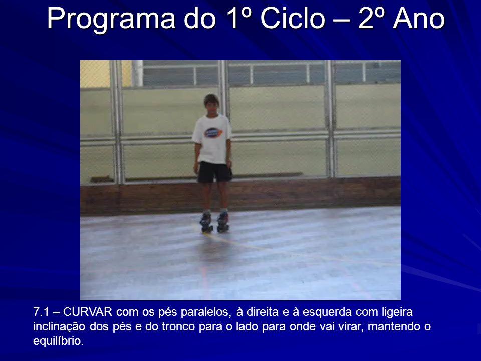 Programa do 1º Ciclo – 2º Ano 7.1 – CURVAR com os pés paralelos, à direita e à esquerda com ligeira inclinação dos pés e do tronco para o lado para on