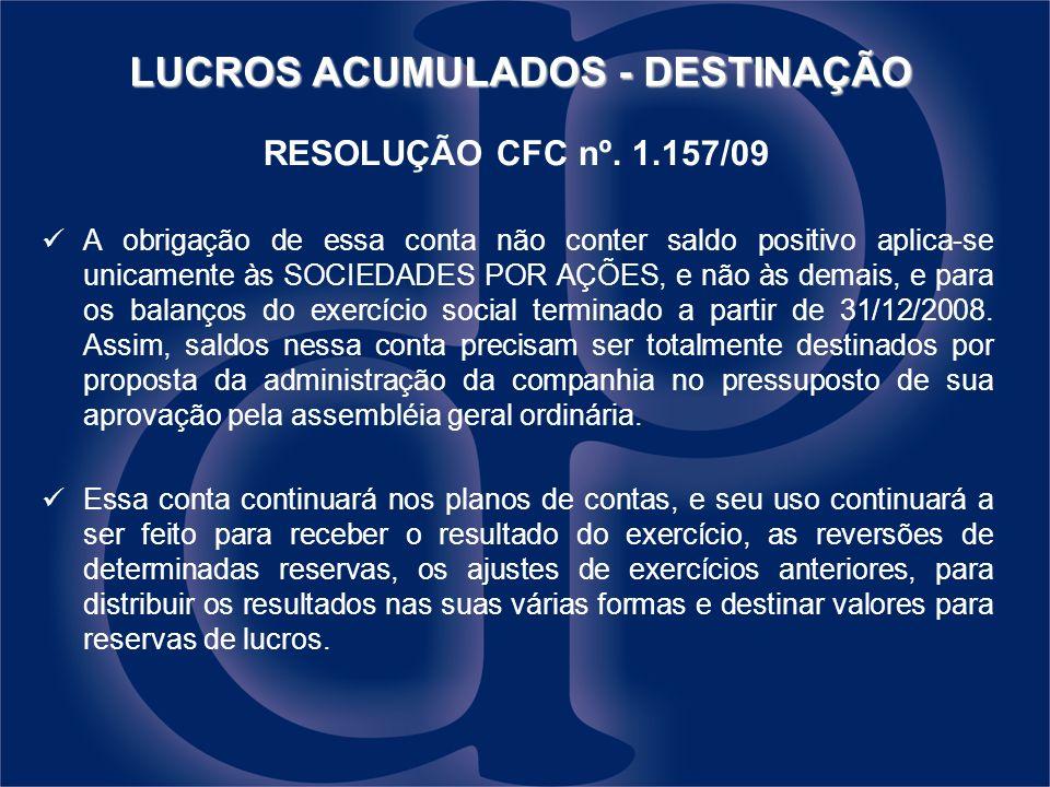 RESOLUÇÃO CFC nº. 1.157/09 A obrigação de essa conta não conter saldo positivo aplica-se unicamente às SOCIEDADES POR AÇÕES, e não às demais, e para o