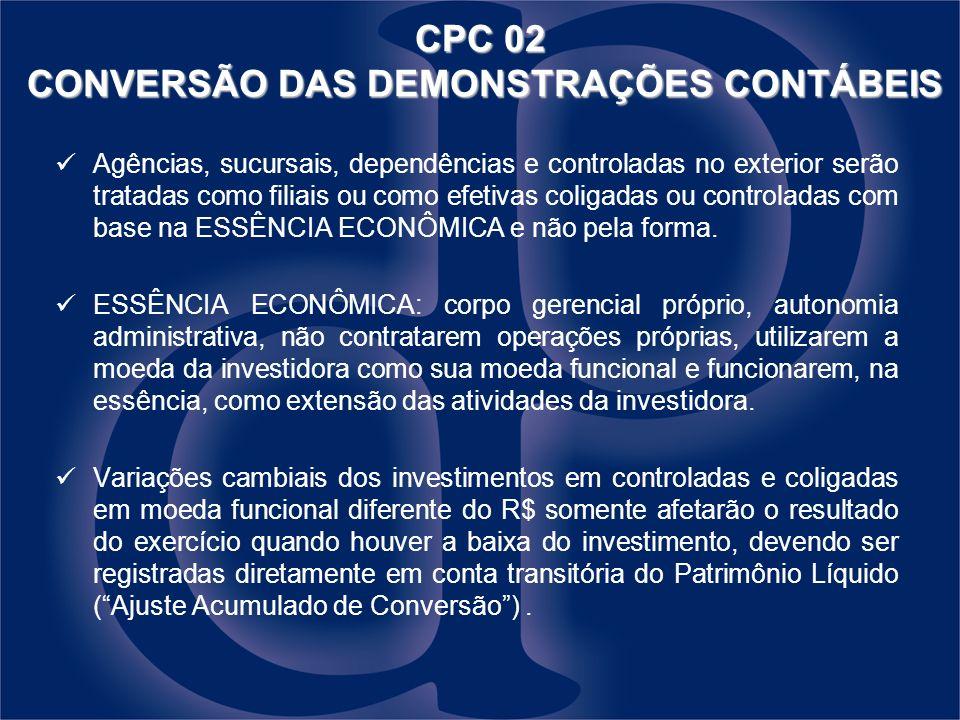 CPC 02 CONVERSÃO DAS DEMONSTRAÇÕES CONTÁBEIS Agências, sucursais, dependências e controladas no exterior serão tratadas como filiais ou como efetivas