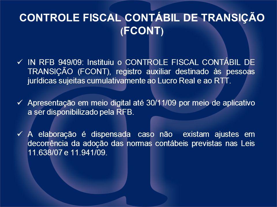 CONTROLE FISCAL CONTÁBIL DE TRANSIÇÃO ( FCONT ) IN RFB 949/09: Instituiu o CONTROLE FISCAL CONTÁBIL DE TRANSIÇÃO (FCONT), registro auxiliar destinado