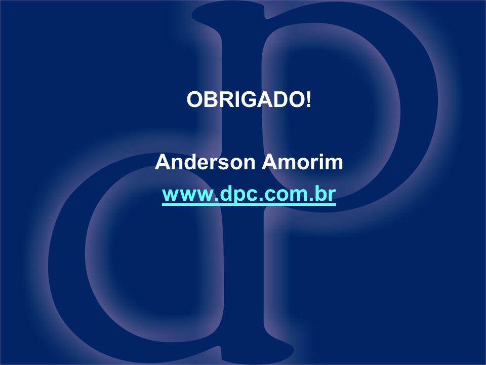 OBRIGADO! Anderson Amorim www.dpc.com.br