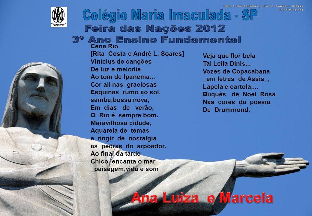 Cena Rio [Rita Costa e André L.Soares] Vinícius de canções De luz e melodia Ao tom de Ipanema...