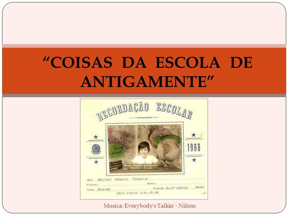 COISAS DA ESCOLA DE ANTIGAMENTE Musica: Everybody s Talkin - Nilson