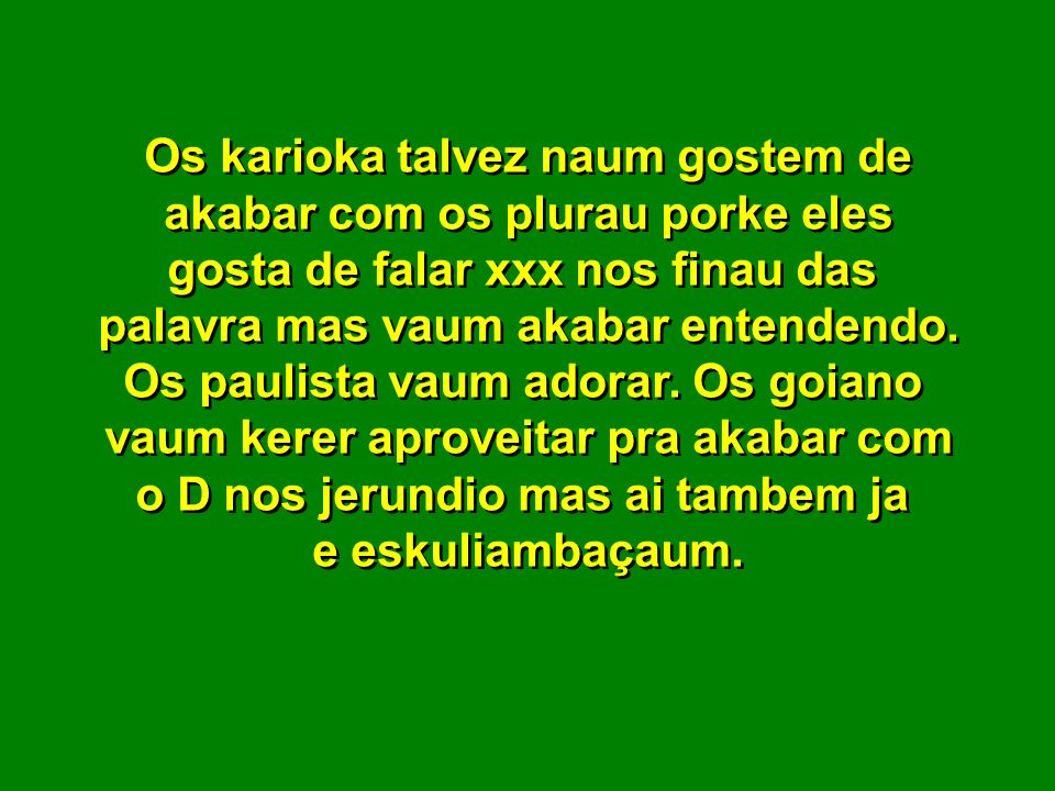 No kuarto ano todas as peçoas já çeraum reçeptivas a koizas komo a eliminaçaum do plural nos adjetivo e nos substantivo e a unificaçaum do U nas palav