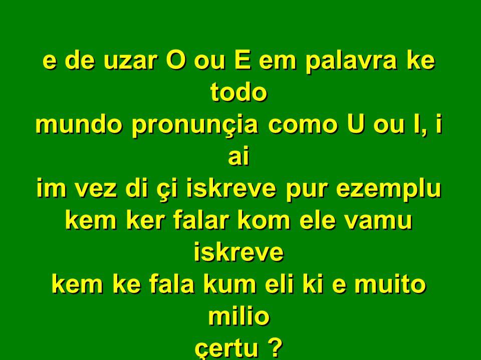 No kinto ano akaba a ipokrizia de çe kolokar R no finau dakelas palavra no infinitivo ja ke ningem fala mesmo e tambem U ou I no meio das palavra ke n