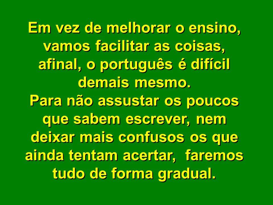 Eis aqui um programa de cinco Anos para resolver o problema da falta de autoconfiança do brasileiro na sua capacidade gramatical e ortográfica. Eis aq